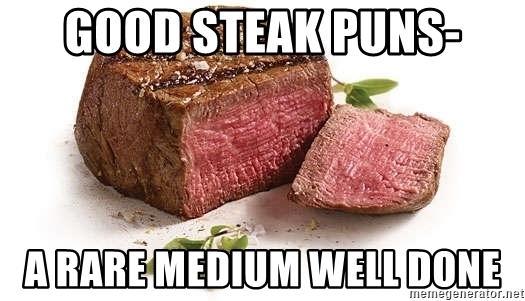 good-steak-puns-a-rare-medium-well-done.jpg.6ea1625ff8e5c57572a6815a1d673abe.jpg
